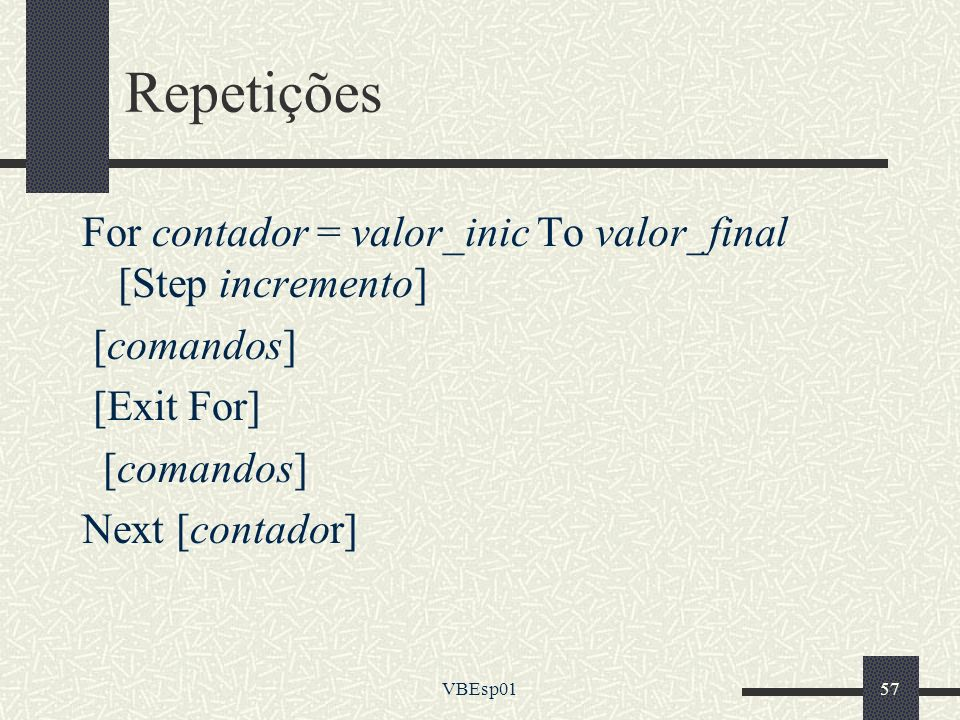 Repetições For contador = valor_inic To valor_final [Step incremento]